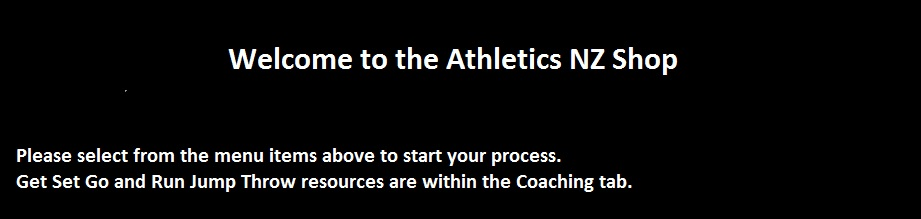Welcome to the Athletics NZ Shop, please select from the menu items above to start your purchase. Get Set Go and Run Jump Throw resources are available under the coaching tab